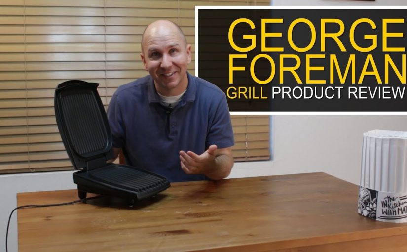 Kitchen Product Review 3 – George Foreman Grill